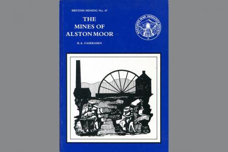 Mines of Alston Moor- British Mining No. 47